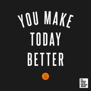 You Make Today Better